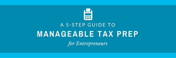 A 5-Step Guide to Manageable Tax Prep for Entrepreneurs